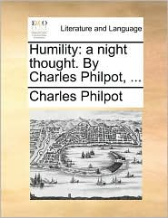 Humility: A Night Thought. by Charles Philpot, ...