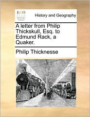 A Letter from Philip Thickskull, Esq. to Edmund Rack, a Quaker.