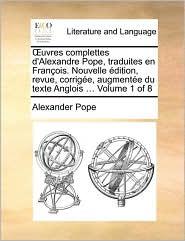 Uvres Complettes D'Alexandre Pope, Traduites En Franois. Nouvelle Dition, Revue, Corrige, Augmente Du Texte Anglois ... Volume 1 of 8
