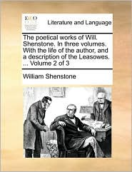The Poetical Works of Will. Shenstone. in Three Volumes. with the Life of the Author, and a Description of the Leasowes. ... Volume 2 of 3