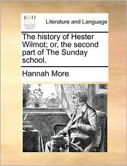 The History of Hester Wilmot; Or, the Second Part of the Sunday School.