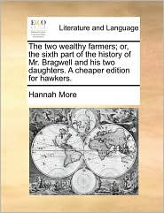 The Two Wealthy Farmers; Or, the Sixth Part of the History of Mr. Bragwell and His Two Daughters. a Cheaper Edition for Hawkers.