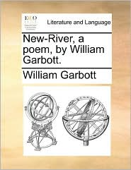 New-River, a Poem, by William Garbott.