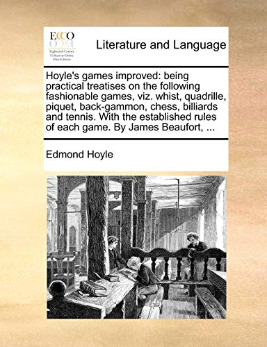 Hoyle s Games Improved: Being Practical Treatises on the Following Fashionable Games, Viz. Whist, Quadrille, Piquet, Back-Gammon, Chess, Billiards and Tennis. with the Established Rules of Each Game. by James Beaufort, . (Paperback) - Edmond Hoyle