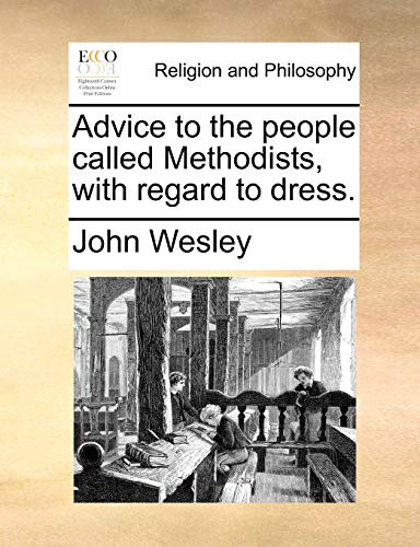 Advice to the People Called Methodists, with Regard to Dress. - John Wesley