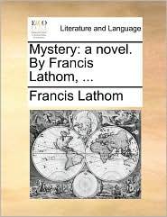 Mystery: A Novel. by Francis Lathom, ...