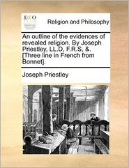An Outline of the Evidences of Revealed Religion. by Joseph Priestley, LL.D, F.R.S, &. [Three Line in French from Bonnet].