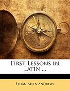 First Lessons in Latin ...