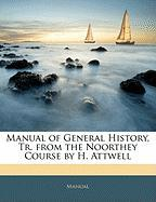 Manual of General History, Tr. from the Noorthey Course by H. Attwell