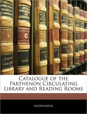 Catalogue of the Parthenon Circulating Library and Reading R