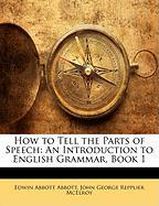 How to Tell the Parts of Speech: An Introduction to English Grammar, Book 1