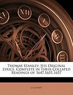 Thomas Stanley: His Original Lyrics, Complete in Their Collated Readings of 1647,1651,1657