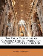 The Early Narratives of Genesis: A Brief Introduction to the Study of Genesis I.-XI.