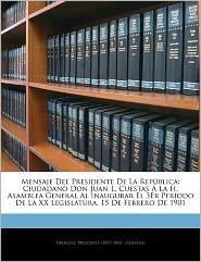 Mensaje del Presidente de La Rep Blica: Ciudadano Don Juan L. Cuestas La H. Asamblea General Al Inaugurar El 3er Per Odo de La XX Legislatura, 15 de F