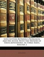 Love-Letters Between a Nobleman and His Sister: With the History of Their Adventures. in Three Parts, Volume 2
