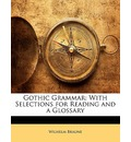 Gothic Grammar: With Selections for Reading and a Glossary