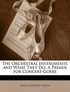 The Orchestral Instruments and What They Do: A Primer for Concert-Goers