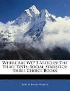 Where Are We? 3 Articles: The Three Tests; Social Statistics; Three Choice Books