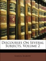 Discourses On Several Subjects, Volume 2