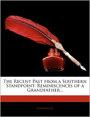 The Recent Past from a Southern Standpoint: Reminiscences of a Grandfather...