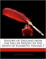 History of England from the Fall of Wolsey to the Death of Elizabeth, Volume 7