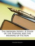 The Modern Novel: A Study of the Purpose and the Meaning of Fiction
