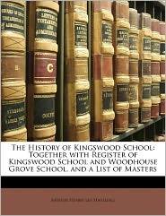 The History of Kingswood School: Together with Register of Kingswood School and Woodhouse Grove School, and a List of Masters