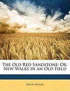 The Old Red Sandstone: Or, New Walks in an Old Field