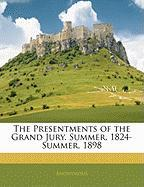 The Presentments of the Grand Jury. Summer, 1824-Summer, 1898