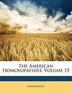 The American Homoeopathist, Volume 15