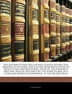 The Attorney's Vade Mecum and Client's Instructor, Treating of Actions: (Such as Are Now Most in Use) of Prosecuting and Defending Them: Of the Pleadi