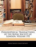 Philosophical Transactions of the Royal Society of London, Volume 195