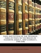 Lives and Letters of the Devereux, Earls of Essex: In the Reigns of Elizabeth, James I., and Charles I., 1540-1646