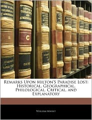 Remarks Upon Milton's Paradise Lost: Historical, Geographical, Philological, Critical, and Explanatory