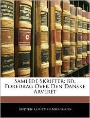 Samlede Skrifter: Bd. Foredrag Over Den Danske Arveret