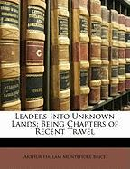 Leaders Into Unknown Lands: Being Chapters of Recent Travel