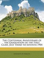 The Centennial Anniversary of the Graduation of the First Class, July Third to Seventh 1904