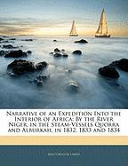 Narrative of an Expedition Into the Interior of Africa: By the River Niger, in the Steam-Vessels Quorra and Alburkah, in 1832, 1833 and 1834
