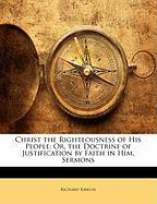 Christ the Righteousness of His People: Or, the Doctrine of Justification by Faith in Him. Sermons