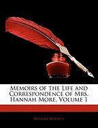 Memoirs of the Life and Correspondence of Mrs. Hannah More, Volume 1