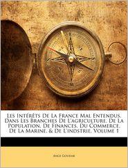 Les Int R Ts de La France Mal Entendus, Dans Les Branches de L'Agriculture, de La Population, de Finances, Du Commerce, de La Marine, & de L'Indstrie,