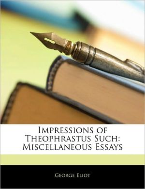 Impressions of Theophrastus Such: Miscellaneous Essays