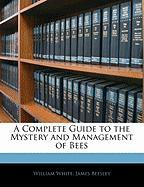 A Complete Guide to the Mystery and Management of Bees