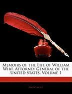 Memoirs of the Life of William Wirt, Attorney General of the United States, Volume 1