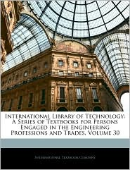 International Library of Technology: A Series of Textbooks for Persons Engaged in the Engineering Professions and Trades, Volume 30