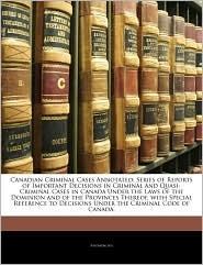 Canadian Criminal Cases Annotated: Series of Reports of Important Decisions in Criminal and Quasi-Criminal Cases in Canada Under the Laws of the Domin