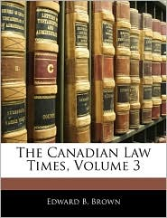 The Canadian Law Times, Volume 3