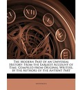 The Modern Part of an Universal History: From the Earliest Account of Time. Compiled from Original Writers. by the Authors of the Antient Part