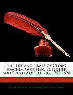The Life and Times of Georg Joachim Goschen, Publisher and Printer of Leipzig, 1752-1828