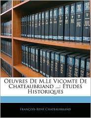 Oeuvres de M.Le Vicomte de Chateaubriand ...: Etudes Historiques